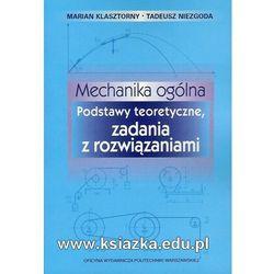 Mechanika ogólna. Podstawy teoretyczne, zadania z rozwiązaniami (opr. miękka)