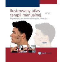 Ilustrowany atlas terapii manualnej. Tom 1. Kręgosłup szyjny, staw szczęki, bark, łokieć i ręka (opr. twarda)