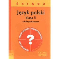 JĘZYK POLSKI ŚCIĄGA KLASA 5 SZKOŁA PODSTAWOWA (opr. miękka)