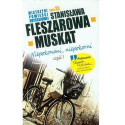 Mistrzyni powieści obyczajowej 33 Niepokonani niepokorni część 1 - Stanisława Fleszarowa-Muskat (opr. broszurowa)