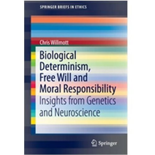 Biological Determinism, Free Will and Moral Responsibility Willmott, Chris