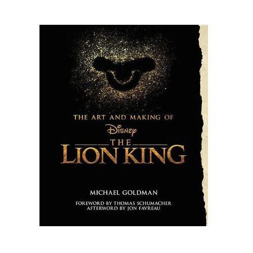 The Art And Making Of The Lion King: Foreword By Thomas Schumacher, Afterword By Jon Favreau Goldman, Michael