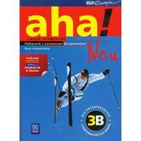 Język niemiecki Aha! 3B Neu podręcznik z ćw / Zakres rozszerzony (opr. miękka)