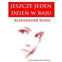 Jeszcze jeden dzień w raju - Aleksander Sowa