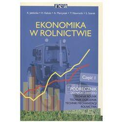 Ekonomika w Rolnictwie 1. Podręcznik Do Technikum i Szkoły Policealnej (opr. miękka)