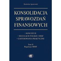 Konsolidacja sprawozdań finansowych Koncepcje, regulacje polskie i MSSF, zastosowania praktyczne (opr. twarda)