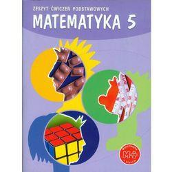 Matematyka 5 Zeszyt Ćwiczeń Podstawowych (opr. miękka)