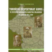 Toruński Inspektorat Armii w systemie obronnym państwa polskiego w latach 1921-1939 (opr. miękka)