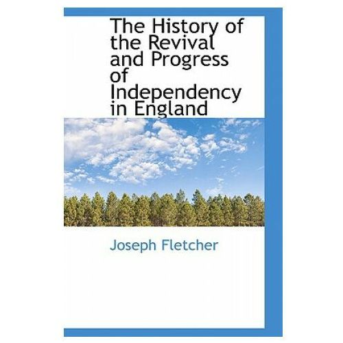 History of the Revival and Progress of Independency in England