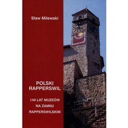 Polski Rapperswil. 140 lat polskich muzeów na zamku rapperswilskim