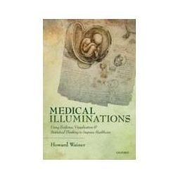 EBOOK Medical Illuminations: Using Evidence, Visualization and Statistical Thinking to Improve Healt