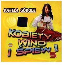 Kapela Górole - Kobiety Wino I Śpiew Vol. 5 (*)