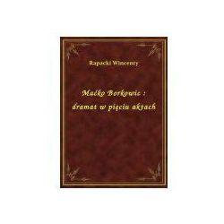 Maćko Borkowic : dramat w pięciu aktach