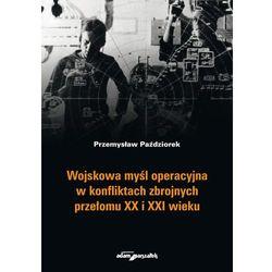 Wojskowa myśl operacyjna w konfliktach zbrojnych przełomu XX i XXI wieku - wyprzedaż wiosenna (opr. miękka)
