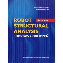Autodesk Robot Structural Analysis Podstawy obliczeń - Ambroziak Andrzej, Kłosowski Paweł