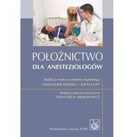 Położnictwo dla anestezjologów - Wysyłka od 3,99 - porównuj ceny z wysyłką (opr. miękka)