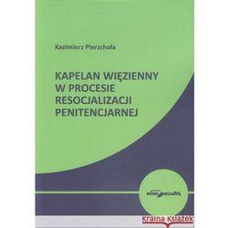 Kapelan więzienny w procesie resocjalizacji penitencjarnej (opr. miękka)