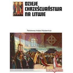 Dzieje chrześcijaństwa na Litwie - Dostępne od: 2013-12-11 (opr. twarda)