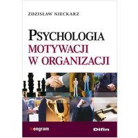 PSYCHOLOGIA MOTYWACJI W ORGANIZACJI (oprawa miękka) (Książka) (opr. miękka)