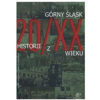 Górny śląsk historia z 20/XX wieku (opr. twarda)