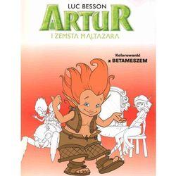 Artur i zemsta Maltazara Kolorowanki z Betameszem (opr. broszurowa)