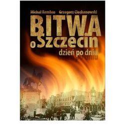 Bitwa o Szczecin. Dzień po Dniu