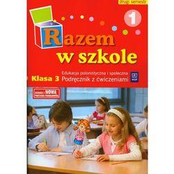 Razem w szkole. Klasa 3, szkoła podstawowa, część 1. Edukacja polonistyczna. Podręcznik z ćwiczeniam (opr. miękka)