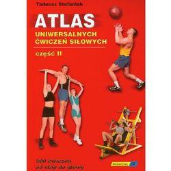 Atlas uniwersalnych ćwiczeń siłowych część II (opr. miękka)