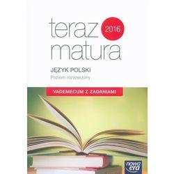 Teraz matura 2016 Język Polski Vademecum z zadaniami Poziom rozszerzony (opr. miękka)