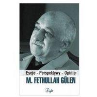 M. Fethullah Gulen. Eseje - Perspektywy - Opinie