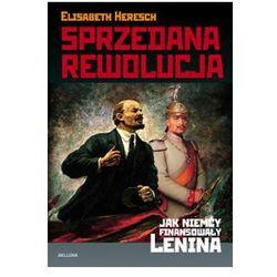 Sprzedana Rewolucja Jak Niemcy Finansowały Lenina (opr. miękka)