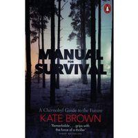 Manual for Survival. A Chernobyl Guide to the Future - Brown Kate - książka