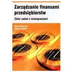 Zarządzanie finans.przeds.Zbiór zadań z rozwiązaniami - Beata Kotowska, Aldona Uziębło