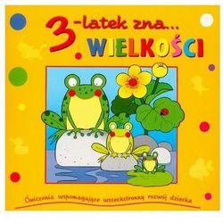 3-latek zna Wielkości. Ćwiczenia wspomagające wszechstronny rozwój dziecka (opr. miękka)