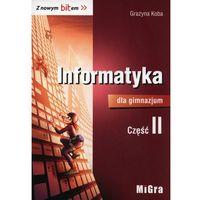 Informatyka dla gimnazjum Z nowym bitem Podręcznik Część 2 - Wysyłka od 3,99 (opr. miękka)