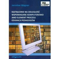 Kształcenie na odległość wspomagane komputerowo jako element procesu edukacji pedagogów (opr. miękka)