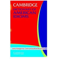 Cambridge Dictionary Of American Idioms (opr. miękka)