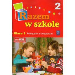 Razem w szkole. Klasa 3. Szkoła podstawowa. Podręcznik z ćwiczeniami cz. 2 (opr. miękka)
