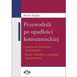 Przewodnik po upadłości konsumenckiej - praktyczny komentarz do przepisów - wzory wniosków o upadłość - Michał Hajduk