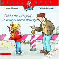 ZUZIA NIE KORZYSTA Z POMOCY NIEZNAJOMEGO MĄDRA MYSZ (opr. broszurowa)