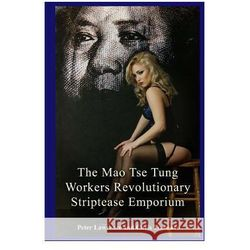 The Mao Tse Tung Workers Revolutionary Striptease Emporium