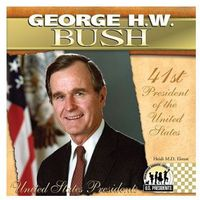 George H. W. Bush: 41st President of the United States