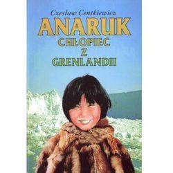 Anaruk - chłopiec z Grenlandii SIEDMIORÓG - Czesław Centkiewicz (opr. miękka)