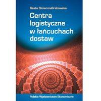 Centra logistyczne w łańcuchach dostaw (opr. miękka)