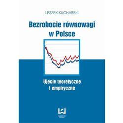 EBOOK Bezrobocie równowagi w Polsce. Ujęcie teoretyczne i empiryczne