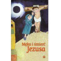 Męka i śmierć Jezusa (opr. miękka)