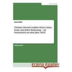 Christian Dietrich Grabbes Scherz, Satire, Ironie und tiefere Bedeutung - ein Geniestreich aus dem Jahre 1822?
