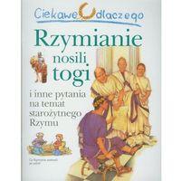 Ciekawe dlaczego Rzymianie nosili togi (opr. miękka)