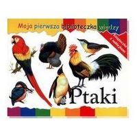 Ptaki Moja pierwsza biblioteczka wiedzy (opr. miękka)