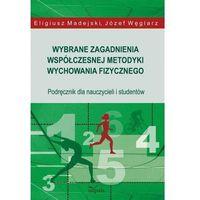 Wybrane zagadnienia współczesnej metodyki wychowania fizycznego (opr. miękka)